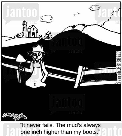 ranching cartoon humor: 'It never fails. The mud's always one inch higher than my boots.'