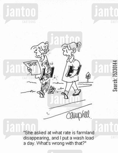 countries cartoon humor: 'She asked at what rate is farmland disappearing, and I put a wash load a day. What's wrong with that?'