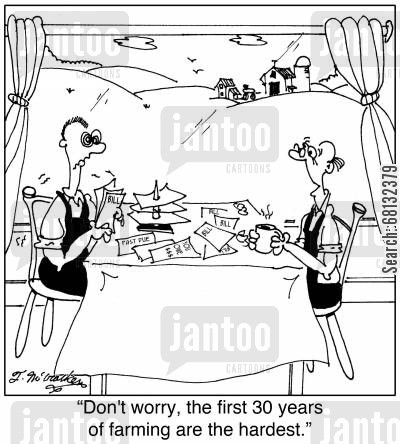 farm cost cartoon humor: 'Don't worry, the first 30 years of farming are the hardest.'