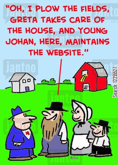 mennonites cartoon humor: 'Oh, I plow the fields, Greta takes care of the house, and young Johan, here, maintains the website.'