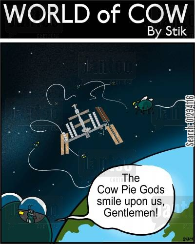 space stations cartoon humor: The Cow Pie Gods smile upon us, gentlemen!
