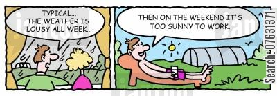ploughing cartoon humor: Typical...the weather is lousy all week...then on the weekend it's too sunny to work.