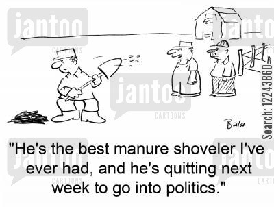 shovels cartoon humor: 'He's the best manure shoveler I've ever had, and he's quitting next week to go into politics.'