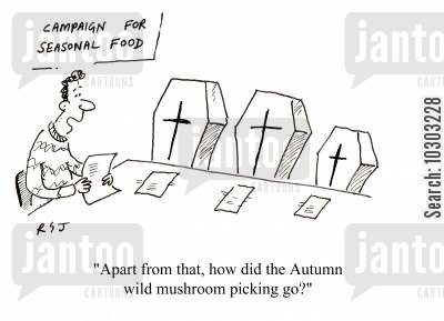 picker cartoon humor: 'Apart from that, how did the Autumn wild mushroom picking go?'