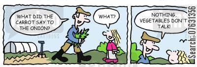 groaners cartoon humor: -What did the carrot say to the onion? -What? -Nothing, vegetables don't talk!