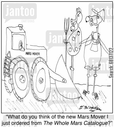 bull dozers cartoon humor: 'What do you think of the new Mars Mover I just ordered from The Whole Mars Catalogue?'