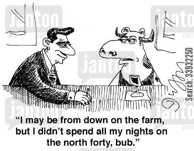 redneck cartoon humor: 'I may be from down on the farm, but I didn't spend all my nights on the north forty, bub.'