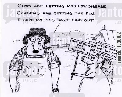 cjd cartoon humor: 'Cows are getting mad cow disease. Chickens are getting the flu. I hope my pigs don't find out.'