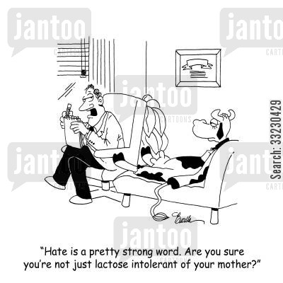 food allergies cartoon humor: 'Hate is a pretty strong word. Are you sure you're not just lactose intolerant of your mother?'