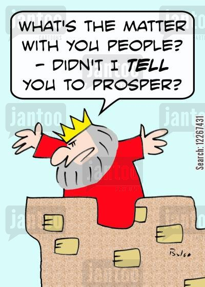 prosperity cartoon humor: 'What's the matter with you people? -- Didn't I TELL you to prosper?'