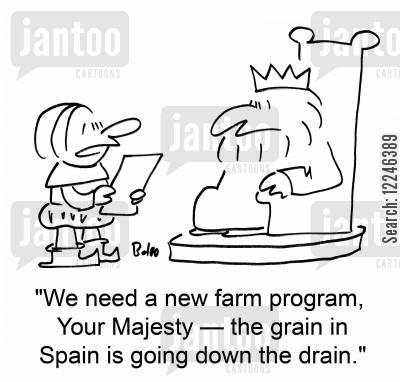 rain in spain cartoon humor: 'We need a new farm program, Your Majesty -- the grain in Spain is going down the drain.'