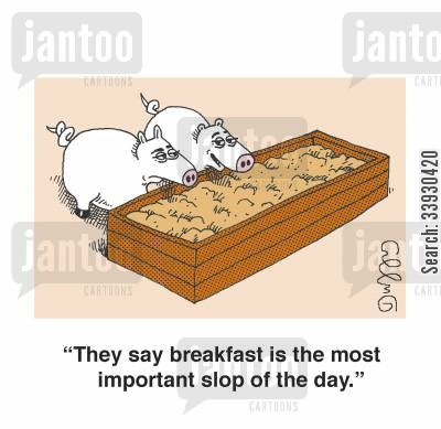troughs cartoon humor: 'They say breakfast is the most important slop of the day.'