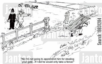 offence cartoon humor: 'No I'm not going to apprehend him for stealing your gate...If I did he would only take a fence!'
