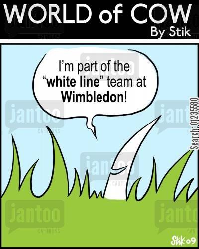 tennis tournaments cartoon humor: I'm part of the 'white line' team at Wimbledon!