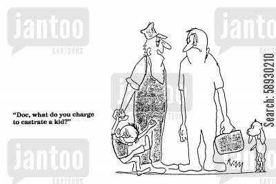 castration cartoon humor: 'Doc, what do you charge to castrate a kid?'