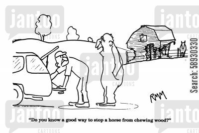 chew cartoon humor: 'Do you know a good way to stop a horse from chewing wood?'