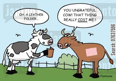 leathers cartoon humor: 'You Ungrateful Cow! That thing really cost me.'