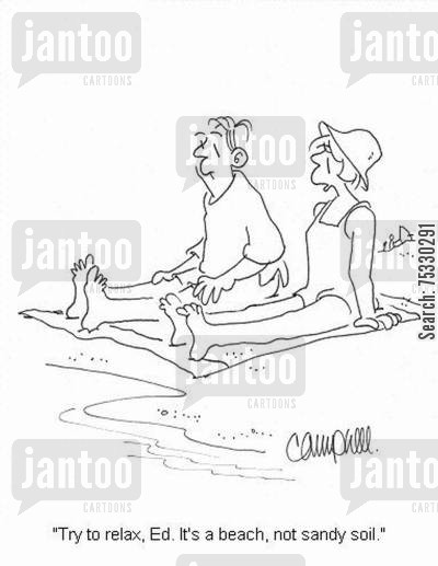 day job cartoon humor: 'Try to relax, Ed. It's a beach, not sandy soil.'