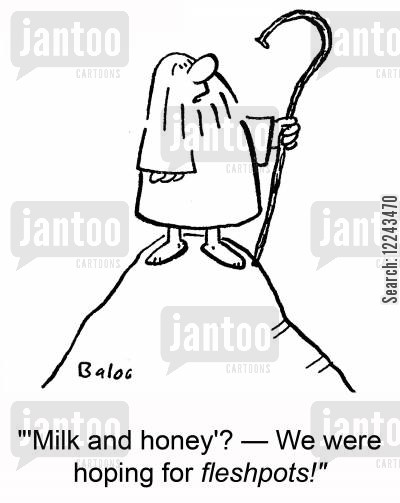 fleshpots cartoon humor: ''Milk and honey'? -- We were hoping for fleshpots!'