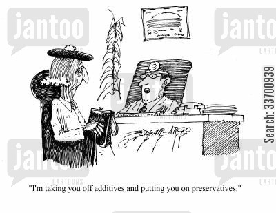 additive cartoon humor: 'I'm taking you off additives and putting you on preservatives.'
