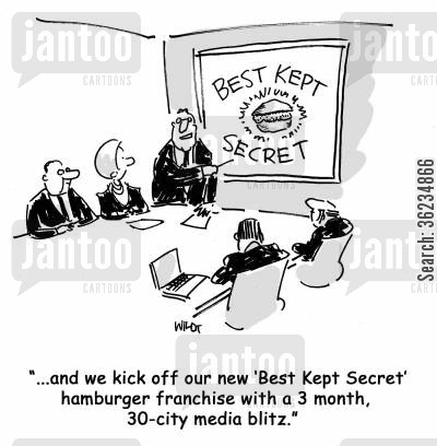 launching cartoon humor: And we kick off our new Best Kept Secret hamburger franchise with a 3 month, 30 city media blitz.