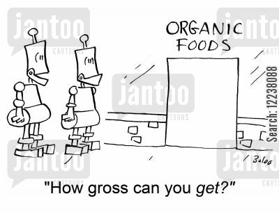 disgusted cartoon humor:  ORGANIC FOODS How gross can you get?