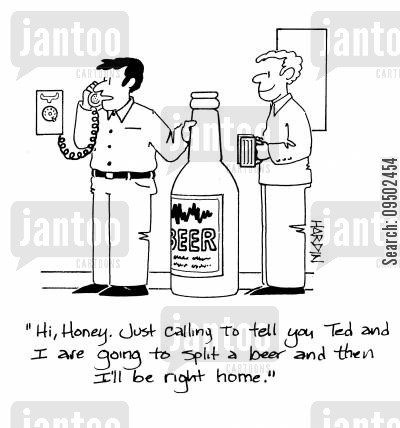 coming home cartoon humor: 'Hi, Honey. Just calling to tell you Ted and I are going to split a beer and then I'll be right home.'