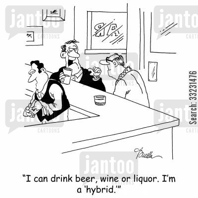 gin mill cartoon humor: 'I can drink beer, wine or liquor. I'm a 'hybrid.''