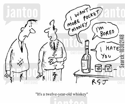 mature whiskey cartoon humor: 'It's a twelve year old whiskey.' (I want more pocket moneyI'm boredI hate you.)