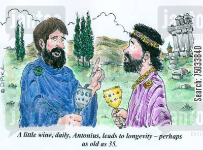ancient rome cartoon humor: 'A little wine, daily, Antonius, leads to longevity -- perhaps as old as 35.'