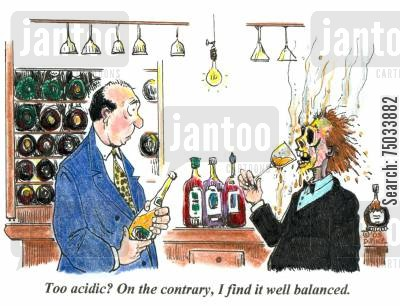 acidic cartoon humor: 'Too acidic? On the contrary, I find it well balanced.'