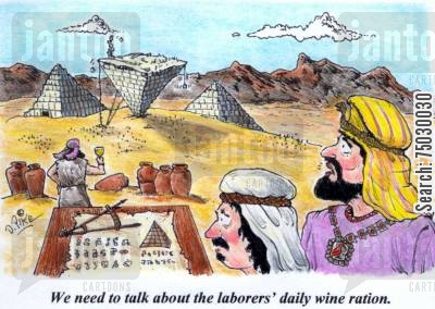 pyramid cartoon humor: 'We need to talk about the laborers' daily wine ration.'
