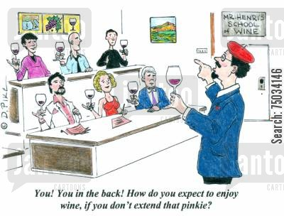 technique cartoon humor: 'You! You in the back! How do you expect to enjoy wine, if you don't extend that pinkie!'