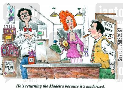 goods cartoon humor: 'He's returning the Madeira because it's maderized.'