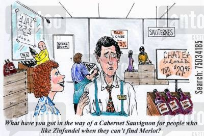inventory cartoon humor: 'What have you got in the way of a Cabernet Sauvignon for people who like Zinfandel when they can't find Merlot?'