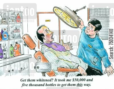embarrass cartoon humor: 'Get them whitened? It took me $50,000 and five thousand bottles to get them this way.'