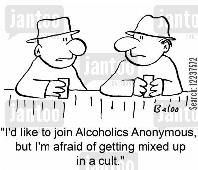 mixed up cartoon humor: 'I'd like to join Alcoholics Anonymous, but I'm afraid of getting mixed up in a cult.'