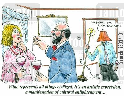civilized cartoon humor: 'Wine represents all things civilized. It's an artistic expression, a manifestation of cultural enlightenment...'