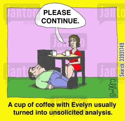 cup of coffee cartoon humor: A cup of coffee with Evelyn usually turned into unsolicited analysis.