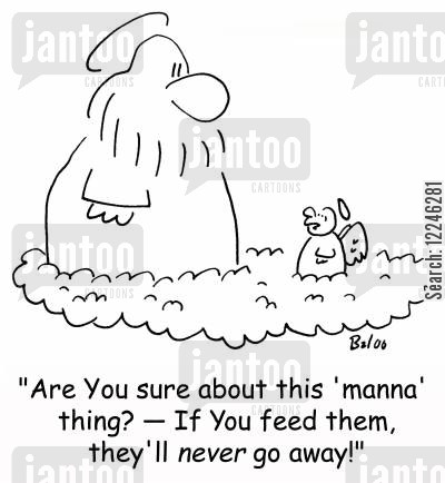 go away cartoon humor: 'Are You sure about this 'manna' thing? -- If You feed them, they'll never go away!'