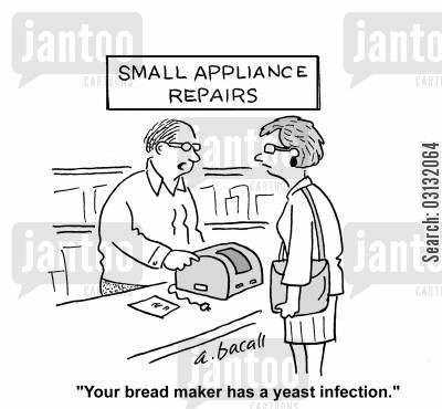 bread maker cartoon humor: Your bread maker has a yeast infection.
