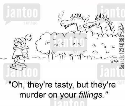treat cartoon humor: 'Oh, they're tasty, but they're murder on your fillings.'