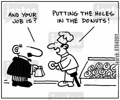 ring doughnut cartoon humor: 'And your job is?' - 'Putting the holes in the donuts.'
