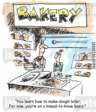 need to know basis cartoon humor: 'You learn how to make dough later. For now, you're on a knead-to-know basis.'