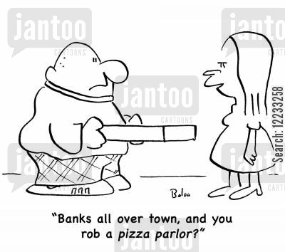 stupid husband cartoon humor: 'Bans all over town, and you rob a pizza parlor?'