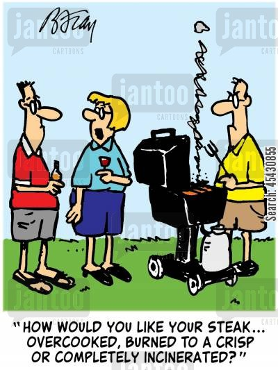 burned foods cartoon humor: 'How would you like your steak...overcooked, burned to a crisp or completely incinerated?'