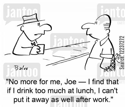 lunchtime drinking cartoon humor: 'No more for me, Joe -- I find that if I drink too much at lunch, I can't put it away as well after work.'