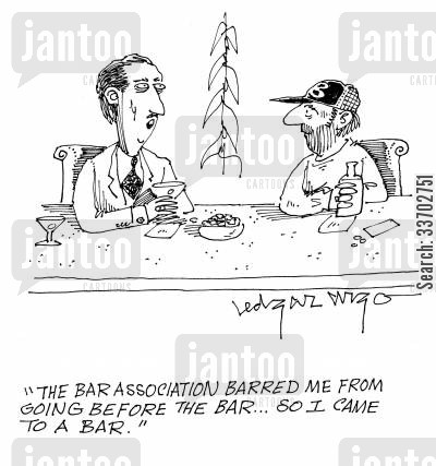 going before the bar cartoon humor: 'The bar association barred me from going before the bar...So I came to a bar.'