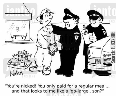 large meal cartoon humor: 'You're nicked! You only paid for a regular meal... and that looks to me like a 'go-large', son?'