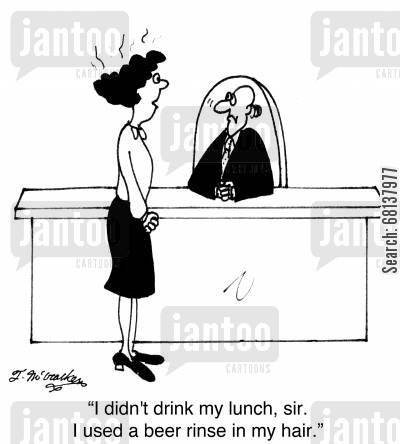 conditioners cartoon humor: 'I didn't drink my lunch, sir. I used a beer rinse in my hair.'